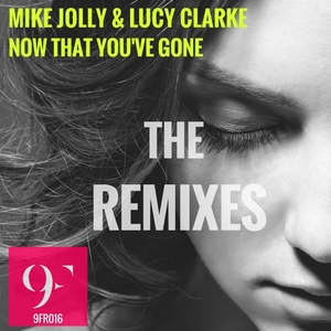 MIKE JOLLY/LUCY CLARKE - Now That You've Gone (Remixes)