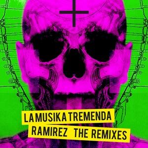 RAMIREZ - La Musika Tremenda (The Remixes)