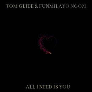 TOM GLIDE/FUNMILAYO NGOZI - All I Need Is You