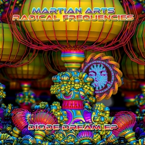 MARTIAN ARTS/RADICAL FREQUENCIES - Diode Dream