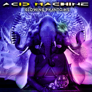 ACID MACHINE - Glowing Phantoms