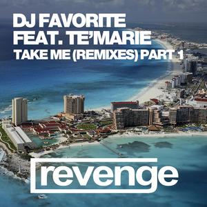 DJ FAVORITE/TE'MARIE - Take Me (Remixes Part 1)