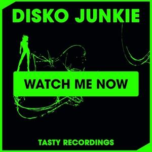 DISKO JUNKIE - Watch Me Now