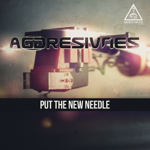 AGGRESIVNES - Put The New Needle