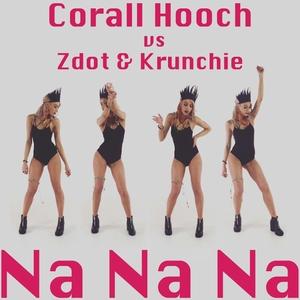 CORALL HOOCH/ZDOT/KRUNCHIE - Na Na Na