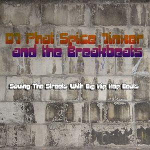 DJ PHAT SPICE JINXER/THE BREAKBEATS - Saving The Streets With Big Hip Hop Beats