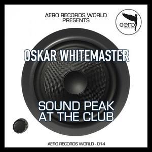 OSKAR WHITEMASTER - Sound Peak At The Club