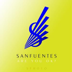SANFUENTES - Are You Ok?