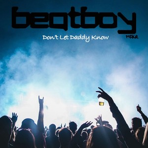 BEATBOY MFKR - Don't Let Daddy Know