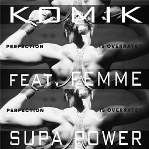 KOMIK feat FEMME - Supa Power