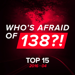 VARIOUS - Who's Afraid Of 138?! Top 15 - 2016-04