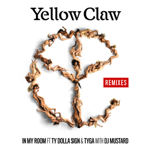 YELLOW CLAW feat TY DOLLA $IGN/TYGA - In My Room (Remixes)