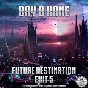 BAY B KANE - Future Destination Exit 5