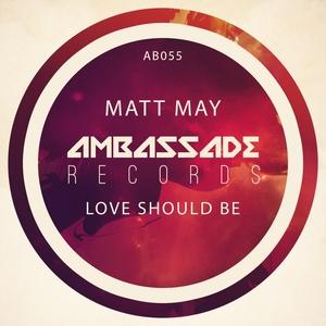 MATT MAY - Love Should Be