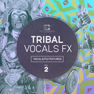 EARTH MOMENTS - Tribal Vocal FX Vol 2 (Sample Pack WAV/LIVE)