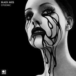 BLACK AXES - Epidemic