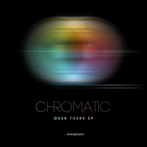CHROMATIC - Over There EP