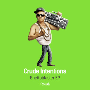 CRUDE INTENTIONS - Ghettoblaster EP