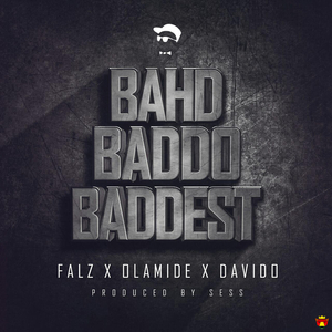 FALZ feat DAVIDO/OLAMIDE - Bahd Baddo Baddest