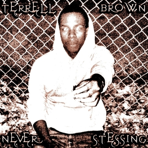 TERRELL BROWN - Never Stressing