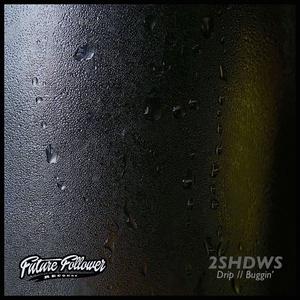 2SHDWS - Drip/Buggin