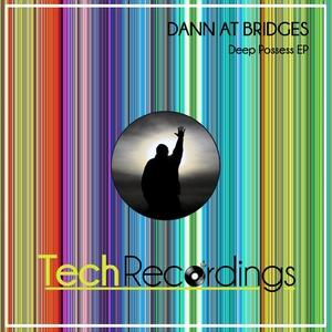 DANN AT BRIDGES - Deep Possess EP