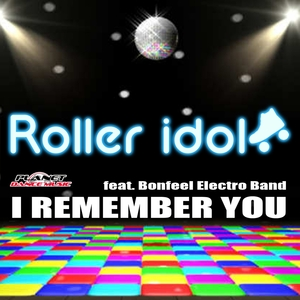 ROLLER IDOL feat BONFEEL ELECTRO BAND - I Remember You