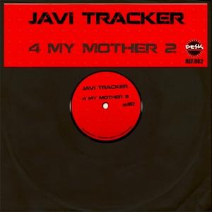 JAVI TRACKER - 4 My Mother 2