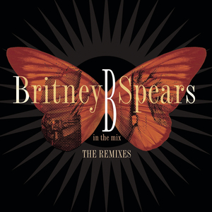 BRITNEY SPEARS - B In The Mix, The Remixes [Deluxe Version]