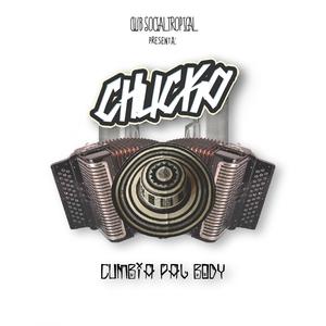 CHUCKO - Cumbia Pal Body
