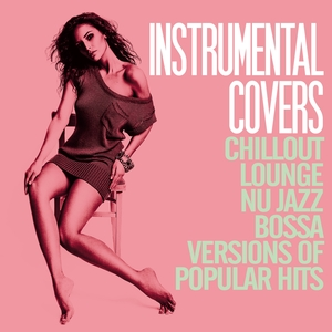 VARIOUS - Instrumental Covers (Chillout,Lounge,Nu Jazz,Bossa Versions Of Pupolar Hits)