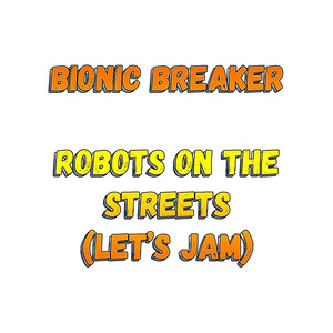 BIONIC BREAKER - Robots On The Streets (Let's Jam)