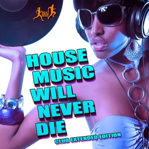 VARIOUS - House Music Will Never Die (Club Extended Edition)