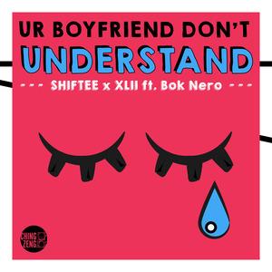 SHIFTEE/XLII - Ur Boyfriend Don't Understand