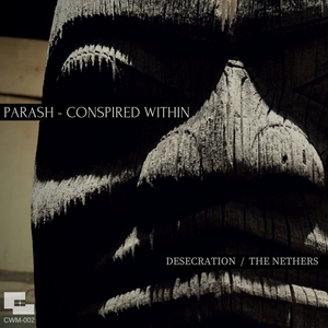 PARASH/CONSPIRED WITHIN - Desecration / The Nethers