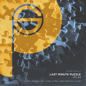 PATRICK GALBANO/JOHN DUDE/DJ RAUL/ALAIN DIAMOND/ALI ZEE - Last Minute Puzzle Vol 84