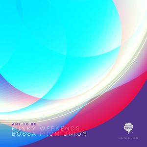 ANT TO BE - Bossa From Union/Funky Weekends