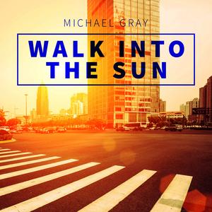 MICHAEL GRAY feat ANN SAUNDERSON - Walk Into The Sun