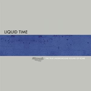 THE TRUE UNDERGROUND SOUND OF ROME - Liquid Time