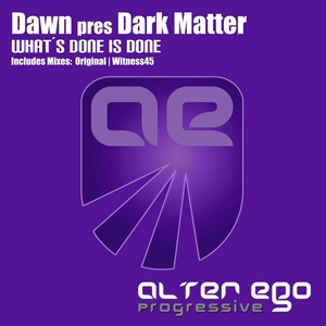 DAWN presents DARK MATTER - Whats Done Is Done