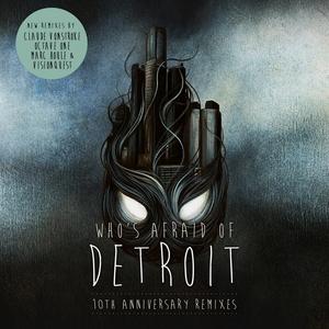 CLAUDE VONSTROKE - Who's Afraid Of Detroit? (10th Anniversary Remixes)