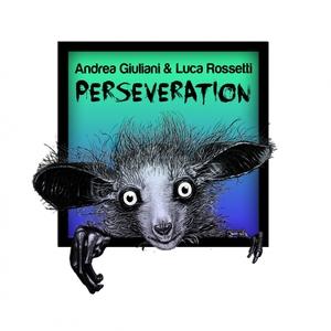 ANDREA GIULIANI/LUCA ROSSETTI - Perseveration