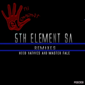 5TH ELEMENT SA - 5Th Element SA Remixes Hood Natives & Master Fale