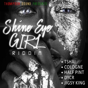 TSHAI/COLOGNE/HALF PINT/DYCR/JIGSY KING - Shine Eye Girl Riddim