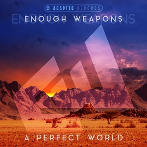 ENOUGH WEAPONS - A Perfect World