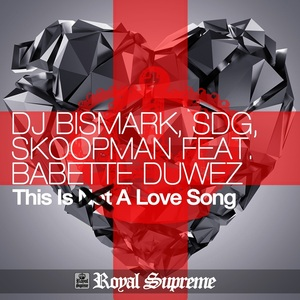 DJ BISMARK/SDG/SKOOPMAN FEAT BABETTE DUWEZ - This Is Not A Love Song