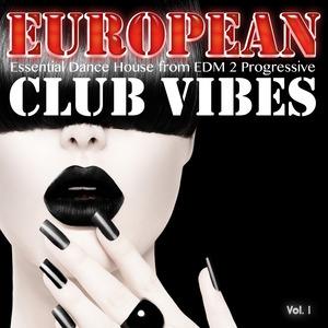 VARIOUS - European Club Vibes Vol 1/Essential Dance House From EDM 2 Progressive