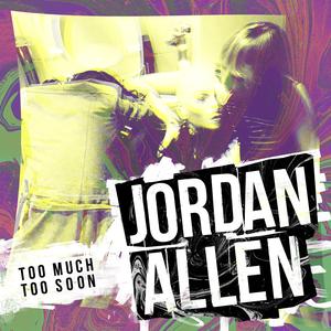 JORDAN ALLEN - Too Much Too Soon