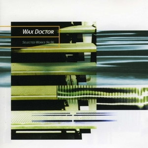 WAX DOCTOR - Selected Works 94-96