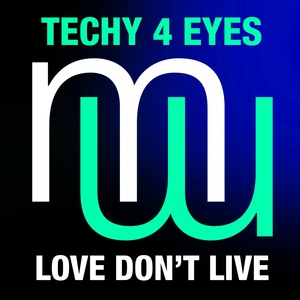 TECHY 4 EYES - Love Don't Live